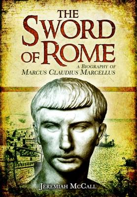 The Sword of Rome Marcus Claudius Marcellus by Jeremiah B. McCall