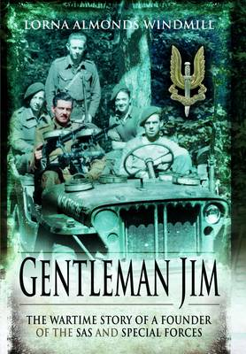 Gentleman Jim The Wartime Story of a Founder of the SAS and Special Forces by Lorna Almonds Windmill