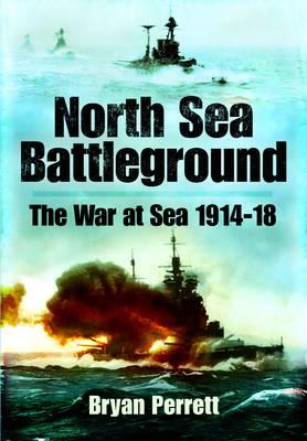 North Sea Battleground The War and Sea 1914-1918 by Bryan Perrett