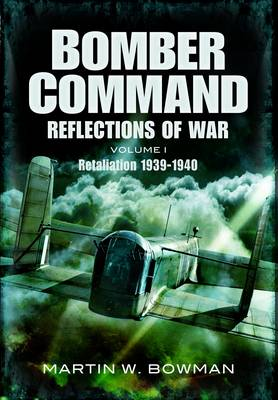 Bomber Command: Reflections of War Bomber Command: Reflections of War Cover of Darkness 1939 - May 1942 by Martin Bowman