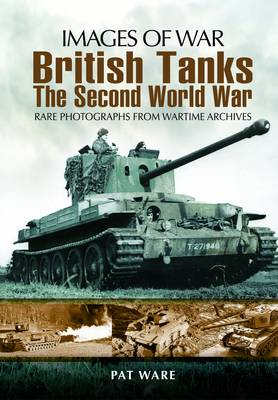 British Tanks: The Second World War by Pat Ware