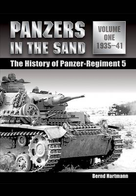 Panzers in the Sand Panzers in the Sand Volume One: the History of the Panzer Regiment 5 1935 - 1941 by Bernd Hartmann