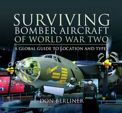Surviving Bomber Aircraft of World War Two A Global Guide to Location and Types by Don Berliner