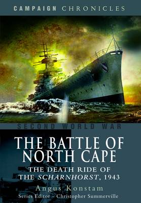 The Battle of North Cape The Death Ride of the Scharnhorst, 1943 by Angus Konstam