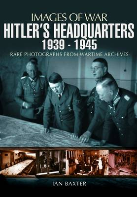 Hitler's Headquarters 1939 -1945 by Ian Baxter