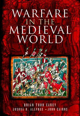 Warfare in the Medieval World by Brian Todd, Joshua B. Alfee, John Cairns