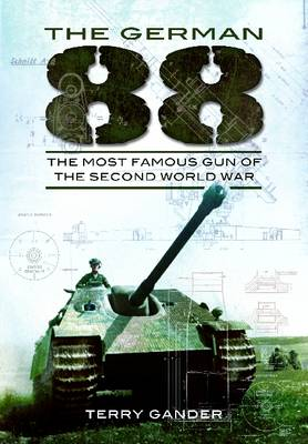 The German 88 The Most Famous Gun of the Second World War by Terry Gander