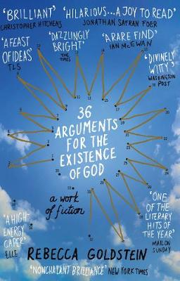 36 Arguments for the Existence of God A Work of Fiction by Rebecca Goldstein