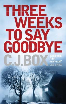Three Weeks to Say Goodbye by C. J. Box
