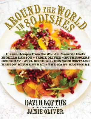 Around the World in 80 Dishes: Classic Recipes from the World's Favourite Chefs by David Loftus, Jamie Oliver