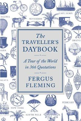 The Traveller's Daybook A Tour of the World in 366 Quotations by Fergus Fleming