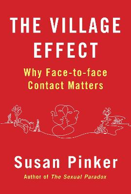 The Village Effect Why Face-to-Face Contact Matters by Susan Pinker