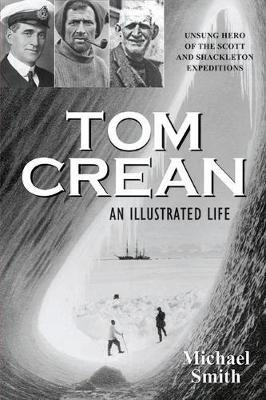 Tom Crean An Illustrated Life by Michael Smith