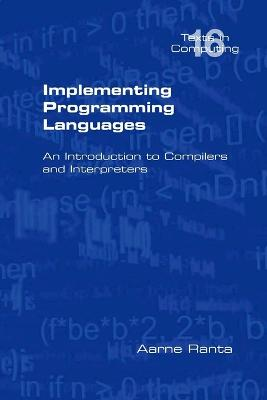 Implementing Programming Languages. An Introduction to Compilers and Interpreters by Aarne Ranta