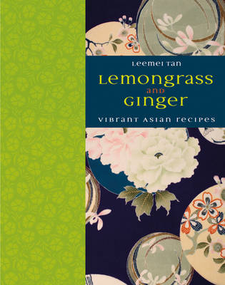 Lemongrass and Ginger: Vibrant Asian Recipes by Leemei Tan