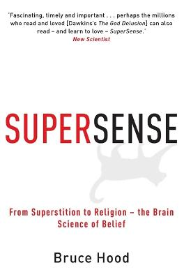 Supersense From Superstition to Religion - The Brain Science of Belief by Bruce Hood