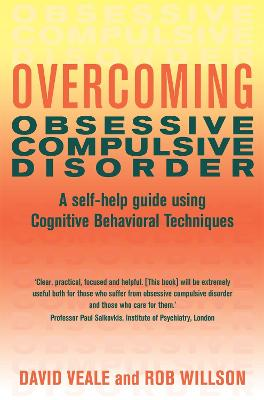 Overcoming Obsessive Compulsive Disorder A self-help guide using cognitive behavioural techniques by David Veale, Rob Willson