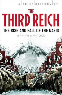 A Brief History of The Third Reich The Rise and Fall of the Nazis by Martyn Whittock