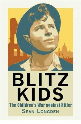 Blitz Kids: The Children's War Against Hitler by Sean Longden
