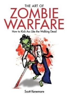 The Art Of Zombie Warfare by Scott Kenemore