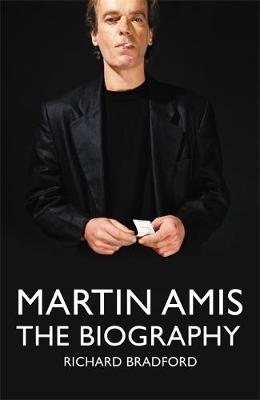 Martin Amis : The Biography by Richard Bradford
