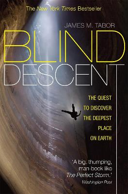 Blind Descent The Quest to Discover the Deepest Place on Earth by James M. Tabor