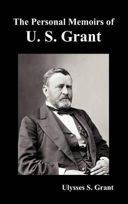 The Personal Memoirs of U. S. Grant, Complete and Fully Illustrated by Ulysses S. Grant