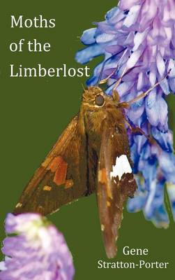 Moths of the Limberlost with Original Photographs (but in BW) by Gene Stratton-Porter