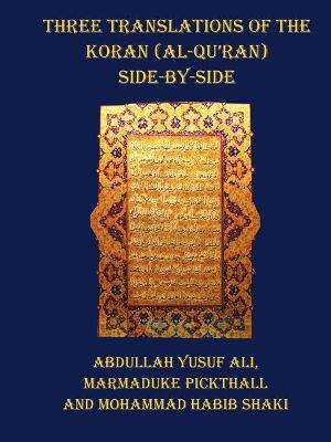 Three Translations of The Koran (Al-Qur'an) - Side by Side with Each Verse Not Split Across Pages by Abdullah Yusuf Ali