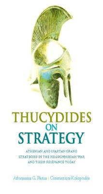Thucydides on Strategy Grand Strategies in the Peloponnesian War and Their Relevance Today by Athanassios G. Platias, Konstantinos Koliopoulos