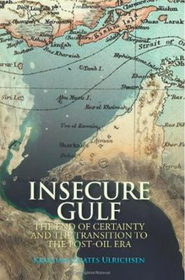 Insecure Gulf The End of Certainty and the Transition to the Post-Oil Era by Kristian Coates Ulrichsen