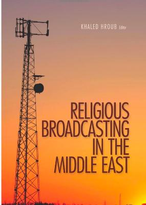 Religious Broadcasting in the Middle East by Khaled Hroub