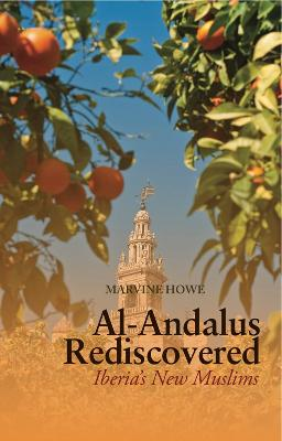 Al-Andalus Rediscovered Iberia's New Muslims by Marvine Howe