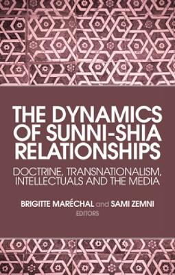 The Dynamics of Sunni-Shia Relationships Doctrine, Transnationalism, Intellectuals and the Media by Brigitte Marechal