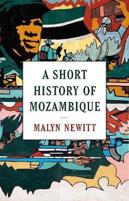 A Short History of Mozambique by Professor Malyn Newitt