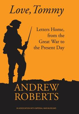 Love, Tommy Letters Home, from the Great War to the Present Day by Andrew Roberts, The Imperial War Museum