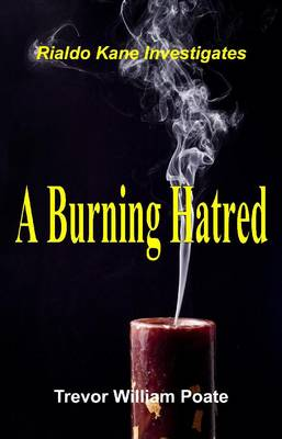 A Burning Hatred by Trevor William Poate