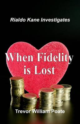 When Fidelity is Lost by Trevor William Poate