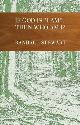 If God is I am , Then Who am I? by Randall Stewart