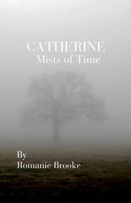 Catherine. Mists of Time by Romanie Brooke