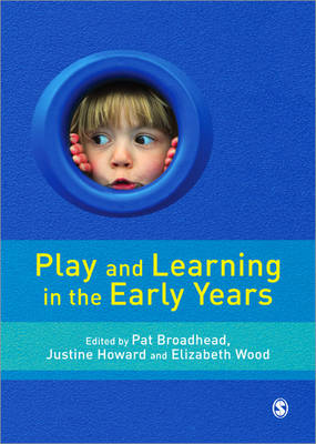 Play and Learning in the Early Years From Research to Practice by Pat Broadhead