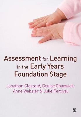 Assessment for Learning in the Early Years Foundation Stage by Jonathan Glazzard, Denise Chadwick, Anne Webster, Julie Percival