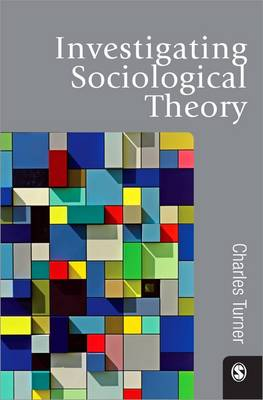 Investigating Sociological Theory by Charles Turner