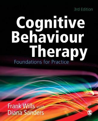 Cognitive Behaviour Therapy Foundations for Practice by Diana J. Sanders, Frank Wills