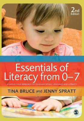 Essentials of Literacy from 0-7 A Whole-Child Approach to Communication, Language and Literacy by Tina Bruce, Jenny Spratt