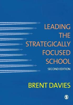 Leading the Strategically Focused School Success and Sustainability by Brent Davies