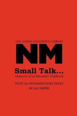 Small Talk ... Memories of an Edwardian Childhood by Naomi Mitchison, Ali Smith