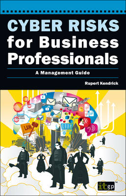 Cyber Risks for Business Professionals A Management Guide by Rupert Kendrick