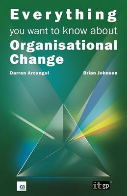 Everything You Want to Know About Organisational Change by Darren Arcangel, Brian Johnson