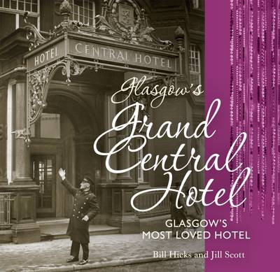 Glasgow's Grand Central Hotel Glasgow's Most-loved Hotel by Jill Scott, Hicks Bill